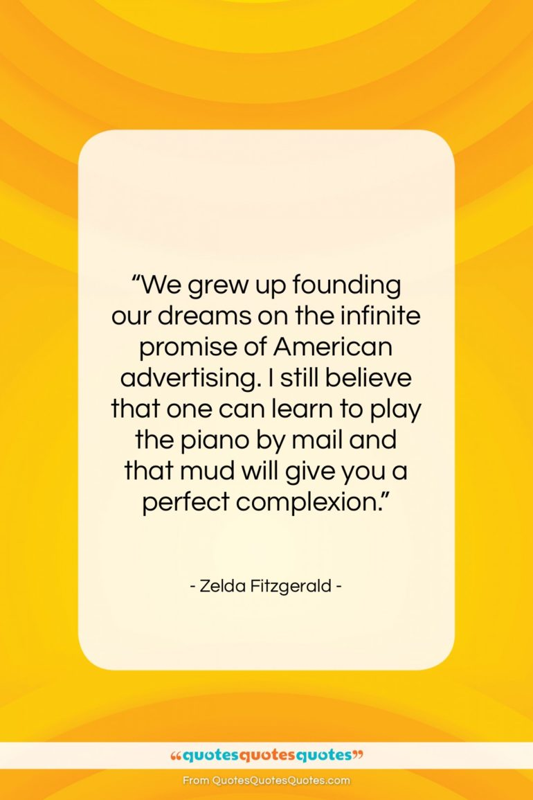 "Zelda Fitzgerald quote: ""We grew up founding our dreams on…""- at QuotesQuotesQuotes.com"
