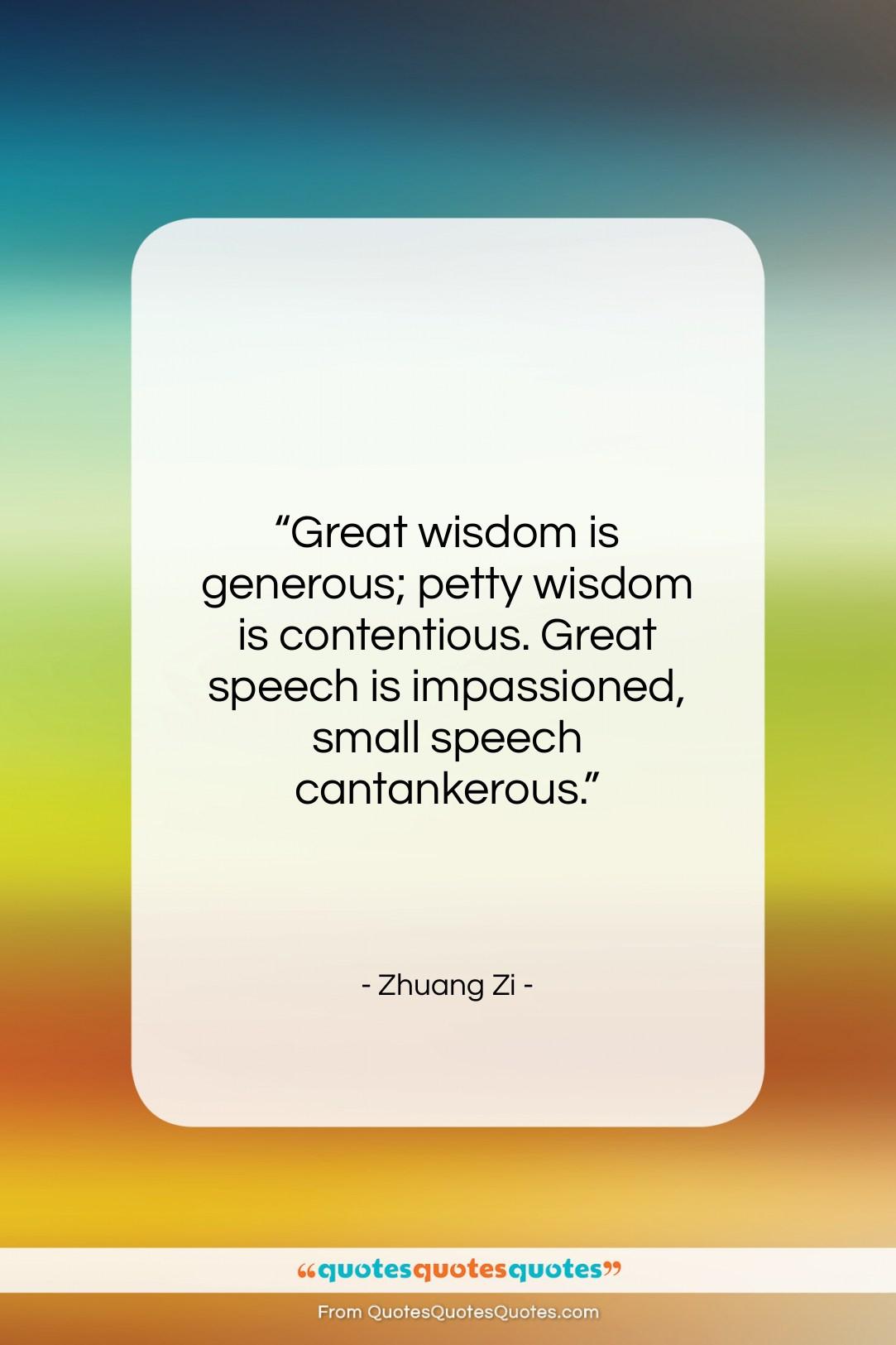 "Zhuang Zi quote: ""Great wisdom is generous; petty wisdom is…""- at QuotesQuotesQuotes.com"