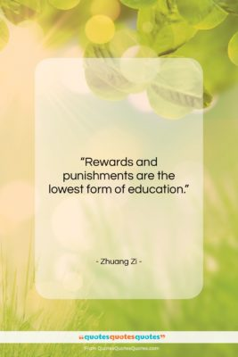 """Zhuang Zi quote: """"Rewards and punishments are the lowest form…""""- at QuotesQuotesQuotes.com"""