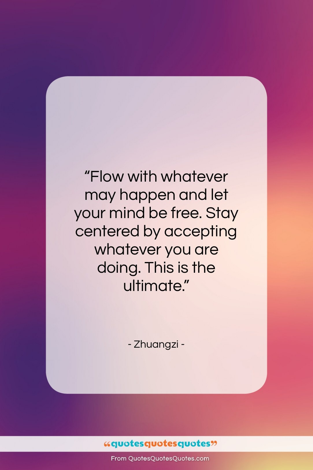 """Zhuangzi quote: """"Flow with whatever may happen and let…""""- at QuotesQuotesQuotes.com"""
