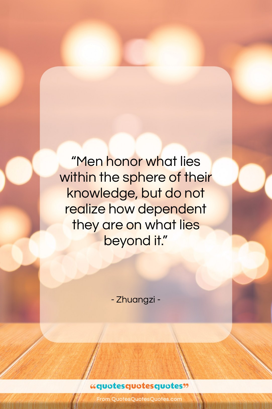 """Zhuangzi quote: """"Men honor what lies within the sphere…""""- at QuotesQuotesQuotes.com"""